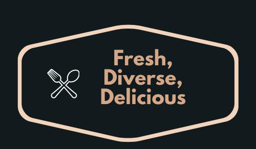 Fresh, Diverse, Delicious